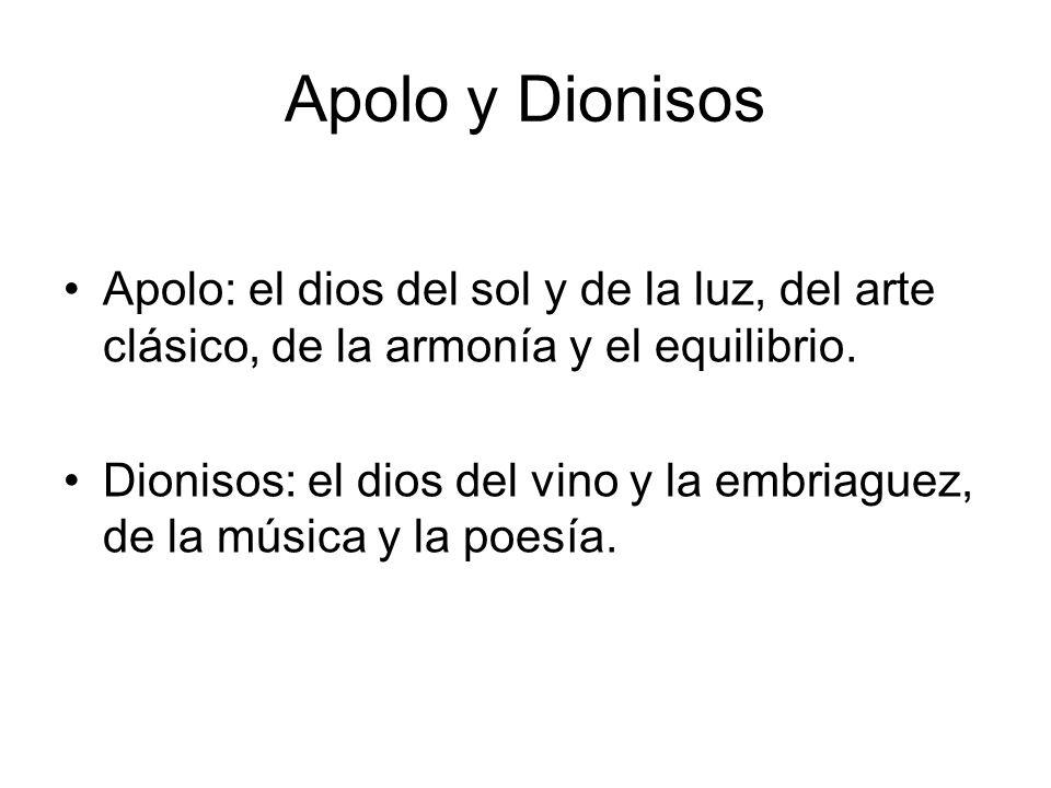 Apolo y Dionisos Apolo: el dios del sol y de la luz, del arte clásico, de la armonía y el equilibrio. Dionisos: el dios del vino y la embriaguez, de l