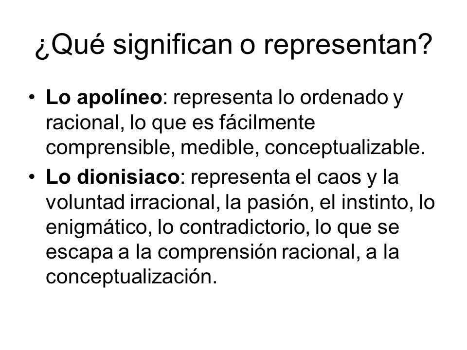 ¿Qué significan o representan? Lo apolíneo: representa lo ordenado y racional, lo que es fácilmente comprensible, medible, conceptualizable. Lo dionis