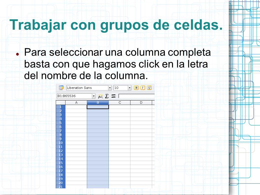 Trabajar con grupos de celdas. Para seleccionar una columna completa basta con que hagamos click en la letra del nombre de la columna.