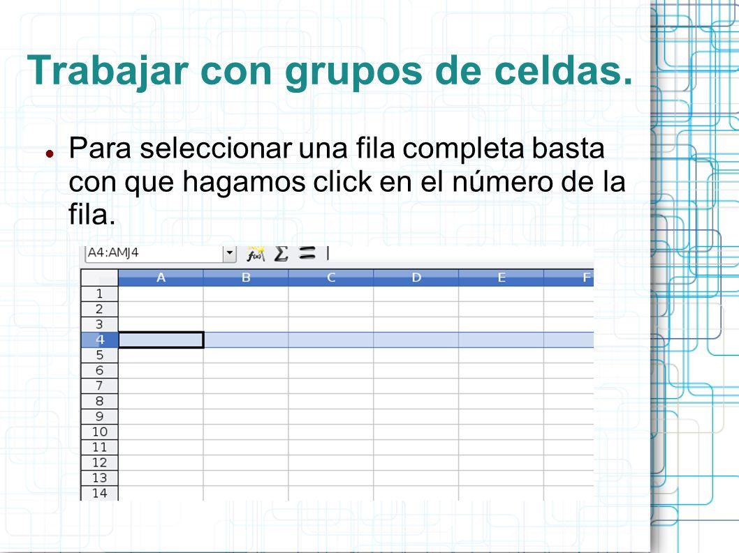 Trabajar con grupos de celdas. Para seleccionar una fila completa basta con que hagamos click en el número de la fila.