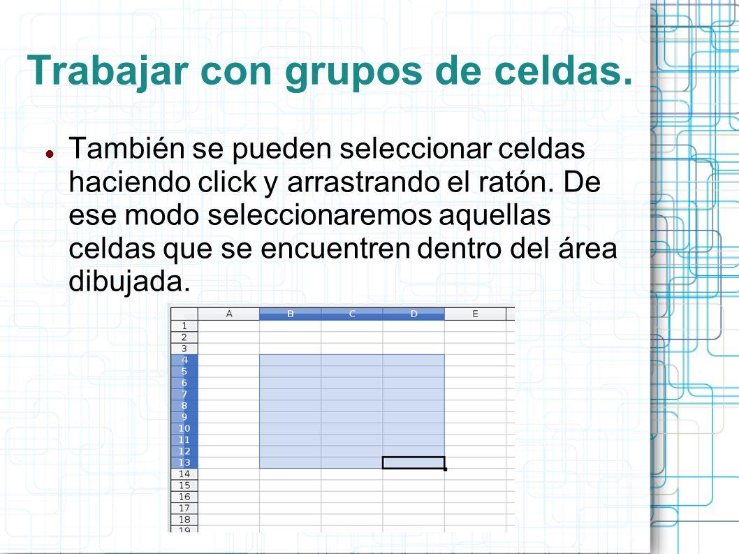 Trabajar con grupos de celdas. También se pueden seleccionar celdas haciendo click y arrastrando el ratón. De ese modo seleccionaremos aquellas celdas