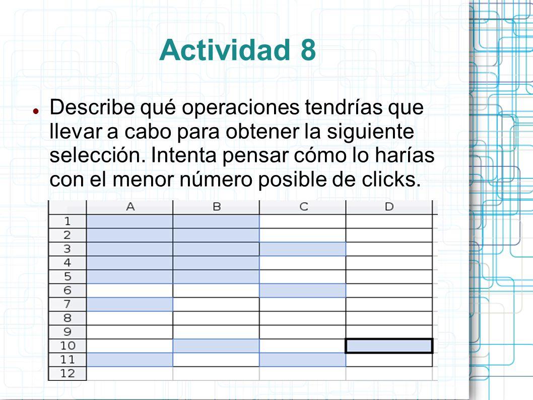 Actividad 8 Describe qué operaciones tendrías que llevar a cabo para obtener la siguiente selección. Intenta pensar cómo lo harías con el menor número