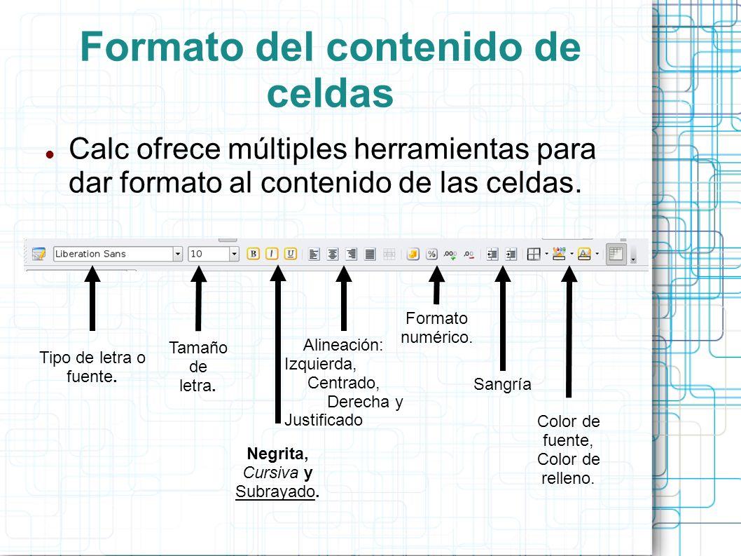 Formato del contenido de celdas Calc ofrece múltiples herramientas para dar formato al contenido de las celdas. Tipo de letra o fuente. Tamaño de letr
