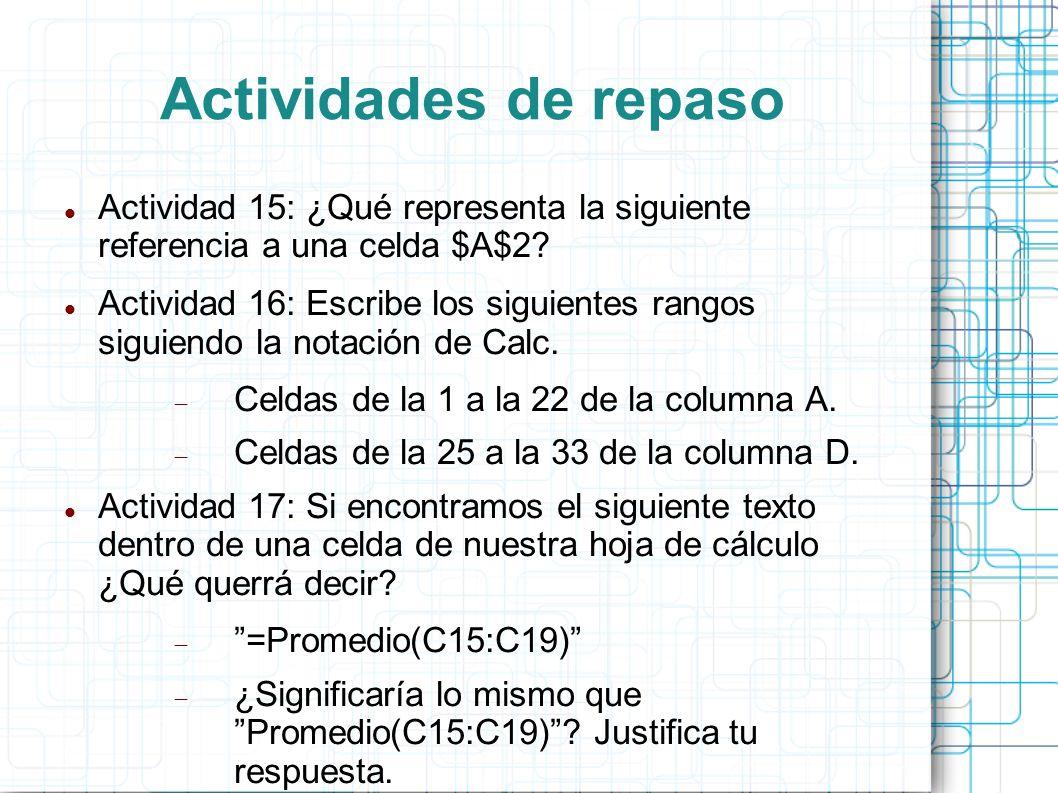Actividades de repaso Actividad 15: ¿Qué representa la siguiente referencia a una celda $A$2? Actividad 16: Escribe los siguientes rangos siguiendo la