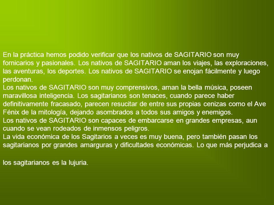 En la práctica hemos podido verificar que los nativos de SAGITARIO son muy fornicarios y pasionales. Los nativos de SAGITARIO aman los viajes, las exp