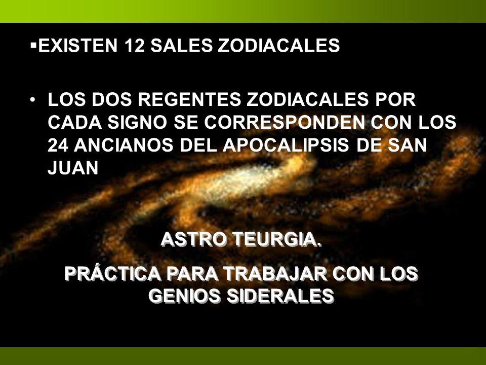 EXISTEN 12 SALES ZODIACALES LOS DOS REGENTES ZODIACALES POR CADA SIGNO SE CORRESPONDEN CON LOS 24 ANCIANOS DEL APOCALIPSIS DE SAN JUAN ASTRO TEURGIA.