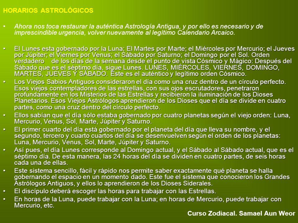 HORARIOS ASTROLÓGICOS Ahora nos toca restaurar la auténtica Astrología Antigua, y por ello es necesario y de imprescindible urgencia, volver nuevament