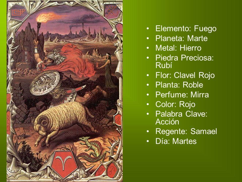 Elemento: Fuego Planeta: Marte Metal: Hierro Piedra Preciosa: Rubí Flor: Clavel Rojo Planta: Roble Perfume: Mirra Color: Rojo Palabra Clave: Acción Re