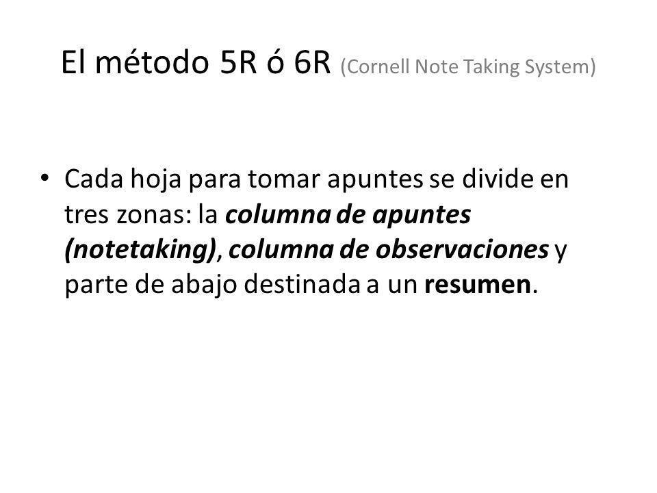 El método 5R ó 6R (Cornell Note Taking System) Cada hoja para tomar apuntes se divide en tres zonas: la columna de apuntes (notetaking), columna de ob