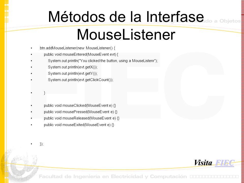Métodos de la Interfase MouseListener btn.addMouseListener(new MouseListener() { public void mouseEntered(MouseEvent evt) { System.out.println(