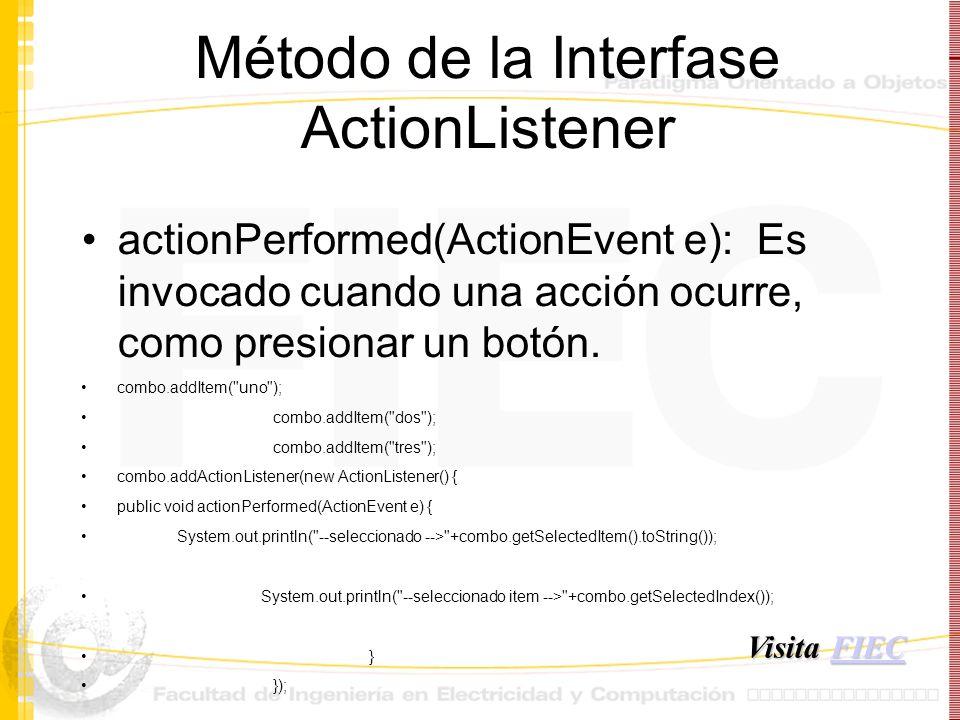 Método de la Interfase ActionListener actionPerformed(ActionEvent e): Es invocado cuando una acción ocurre, como presionar un botón. combo.addItem(