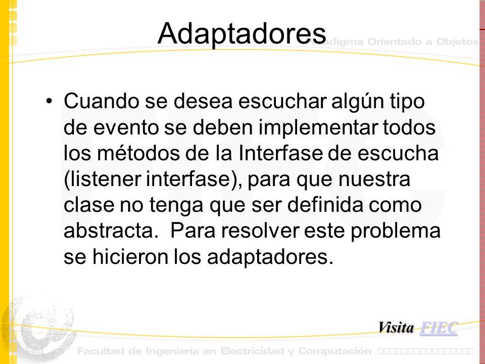 Adaptadores Cuando se desea escuchar algún tipo de evento se deben implementar todos los métodos de la Interfase de escucha (listener interfase), para