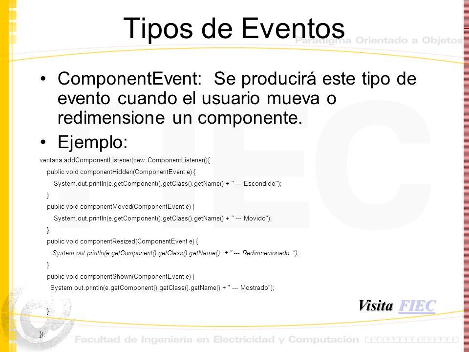 Tipos de Eventos ComponentEvent: Se producirá este tipo de evento cuando el usuario mueva o redimensione un componente. Ejemplo: ventana.addComponentL