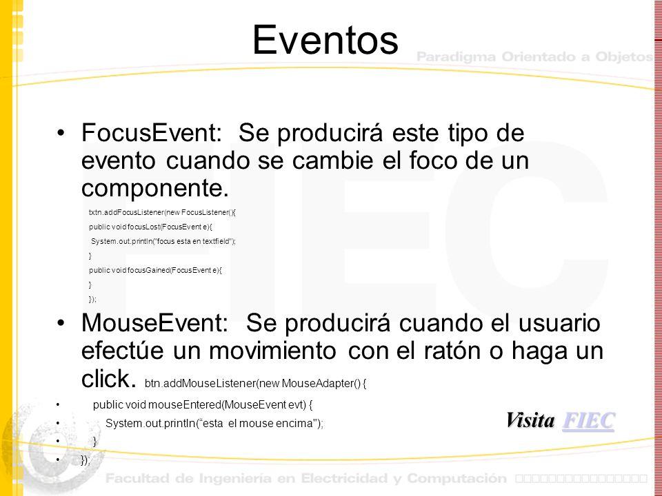 Eventos FocusEvent: Se producirá este tipo de evento cuando se cambie el foco de un componente. txtn.addFocusListener(new FocusListener(){ public void