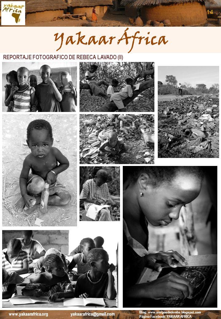 Yakaar África REPORTAJE FOTOGRAFICO DE REBECA LAVADO (II) 14 Blog: www.amigosdedemba.blogspot.com Página Facebook: YAKAAR AFRICA www.yakaarafrica.org