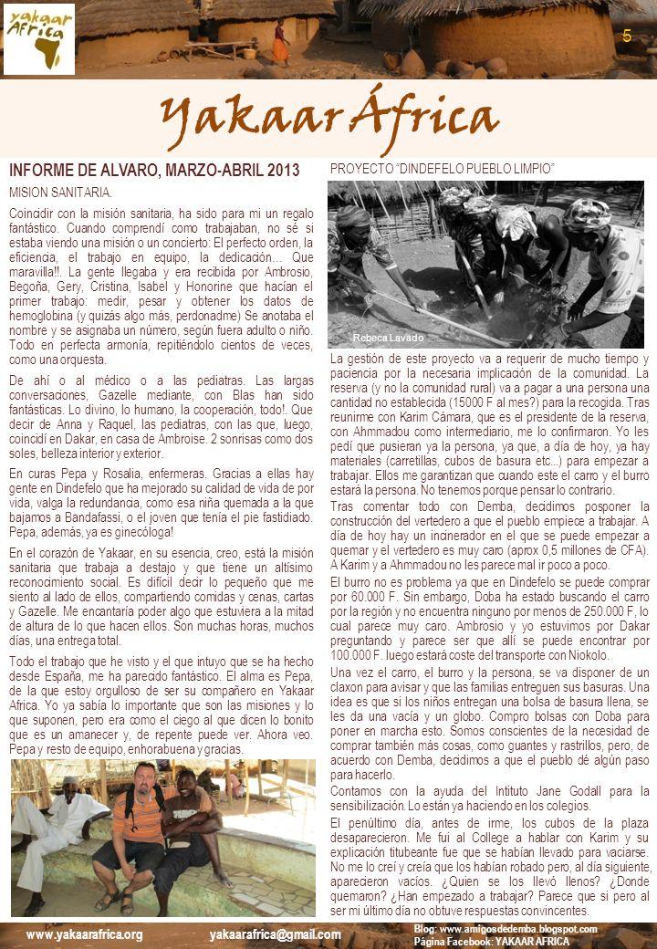 Yakaar África INFORME DE ALVARO, MARZO-ABRIL 2013 MISION SANITARIA. Coincidir con la misión sanitaria, ha sido para mi un regalo fantástico. Cuando co