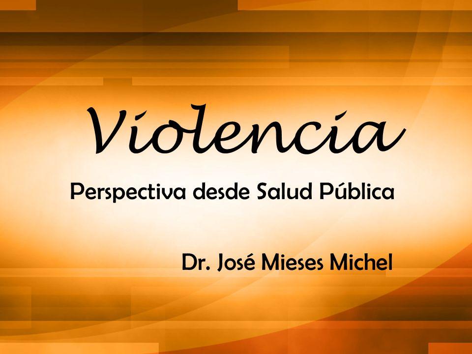 Violencia Perspectiva desde Salud Pública Dr. José Mieses Michel