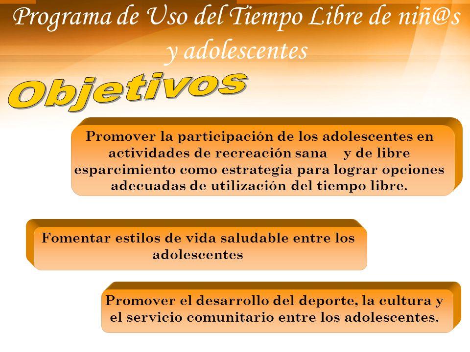 Promover la participación de los adolescentes en actividades de recreación sana y de libre esparcimiento como estrategia para lograr opciones adecuada