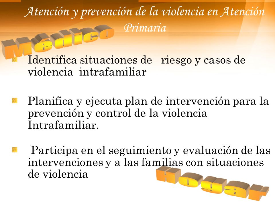 Atención y prevención de la violencia en Atención Primaria Identifica situaciones de riesgo y casos de violencia intrafamiliar Planifica y ejecuta pla