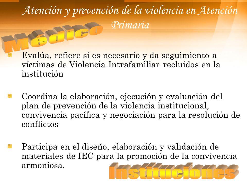 Atención y prevención de la violencia en Atención Primaria Evalúa, refiere si es necesario y da seguimiento a víctimas de Violencia Intrafamiliar recl