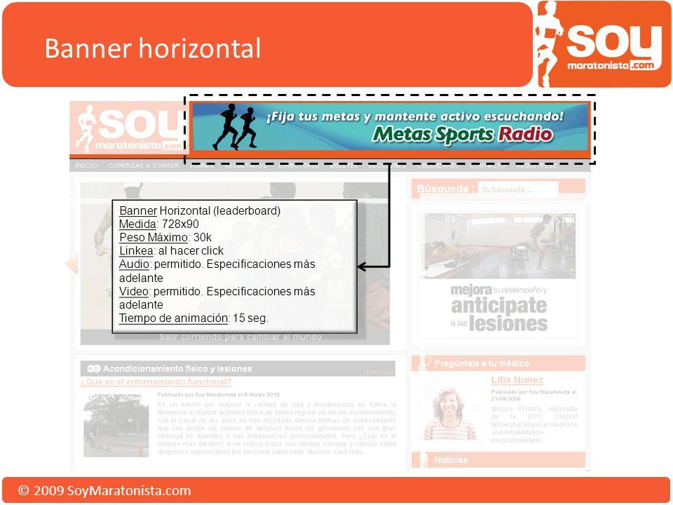 © 2009 SoyMaratonista.com Banner horizontal Banner Horizontal (leaderboard) Medida: 728x90 Peso Máximo: 30k Linkea: al hacer click Audio: permitido.