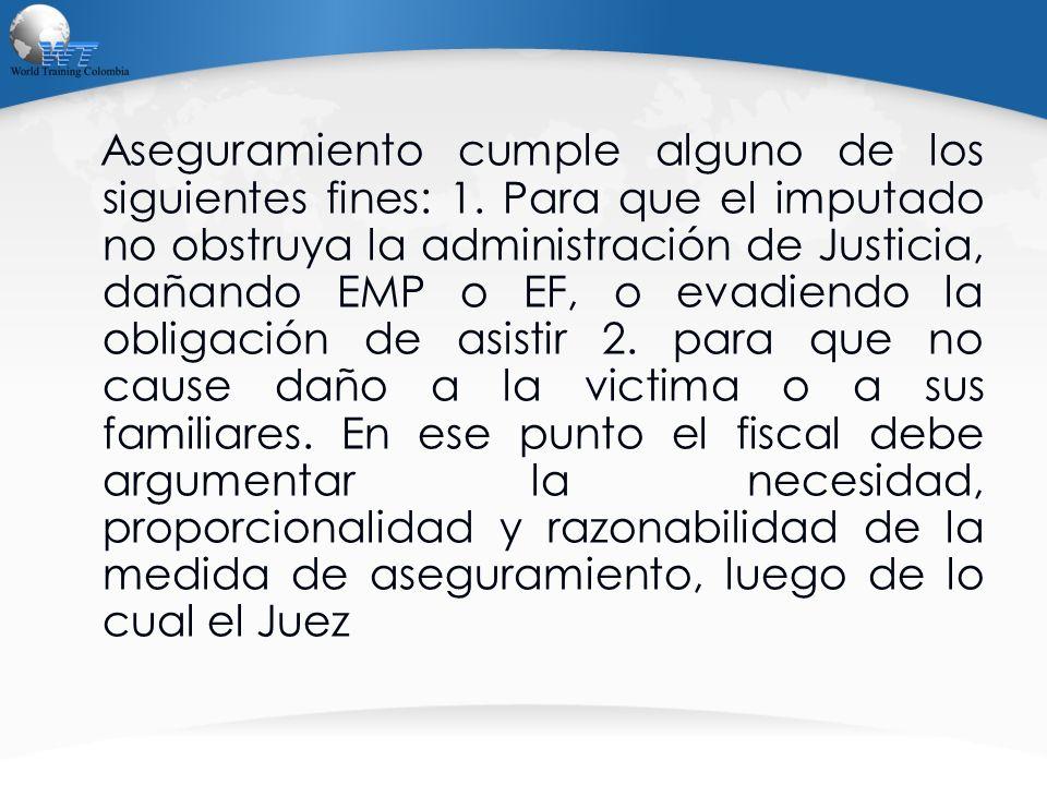 Aseguramiento cumple alguno de los siguientes fines: 1. Para que el imputado no obstruya la administración de Justicia, dañando EMP o EF, o evadiendo