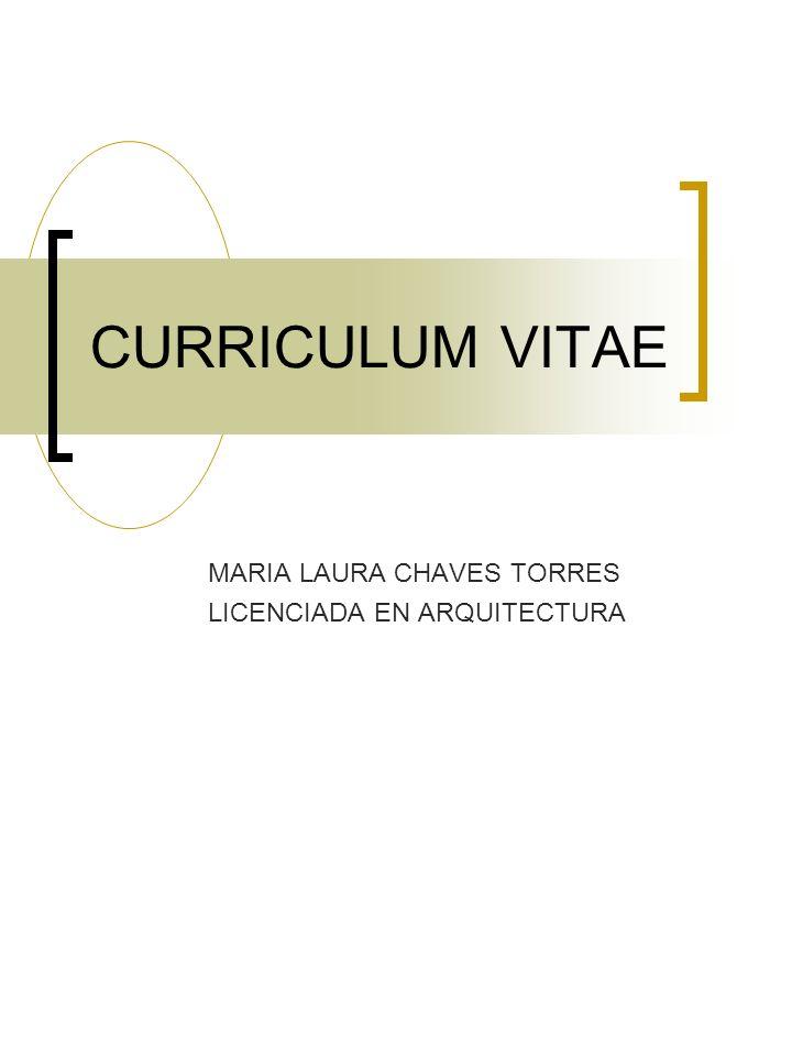CURRICULUM VITAE MARIA LAURA CHAVES TORRES LICENCIADA EN ARQUITECTURA