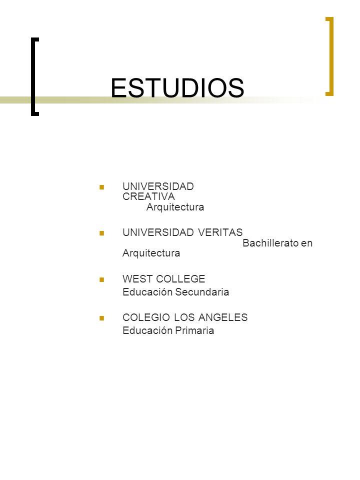 ESTUDIOS UNIVERSIDAD CREATIVA Arquitectura UNIVERSIDAD VERITAS Bachillerato en Arquitectura WEST COLLEGE Educación Secundaria COLEGIO LOS ANGELES Educ