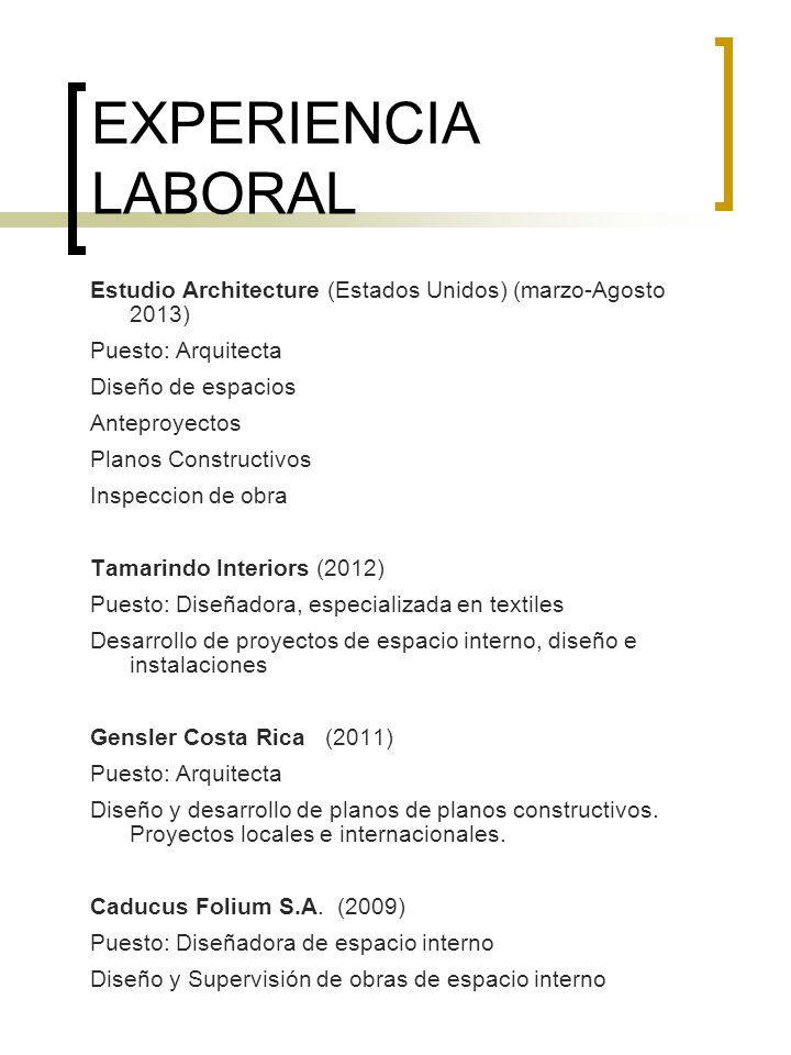 EXPERIENCIA LABORAL Estudio Architecture (Estados Unidos) (marzo-Agosto 2013) Puesto: Arquitecta Diseño de espacios Anteproyectos Planos Constructivos