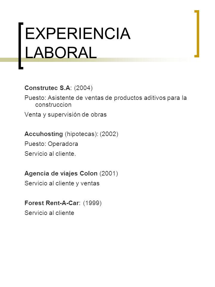 EXPERIENCIA LABORAL Construtec S.A: (2004) Puesto: Asistente de ventas de productos aditivos para la construccion Venta y supervisión de obras Accuhos