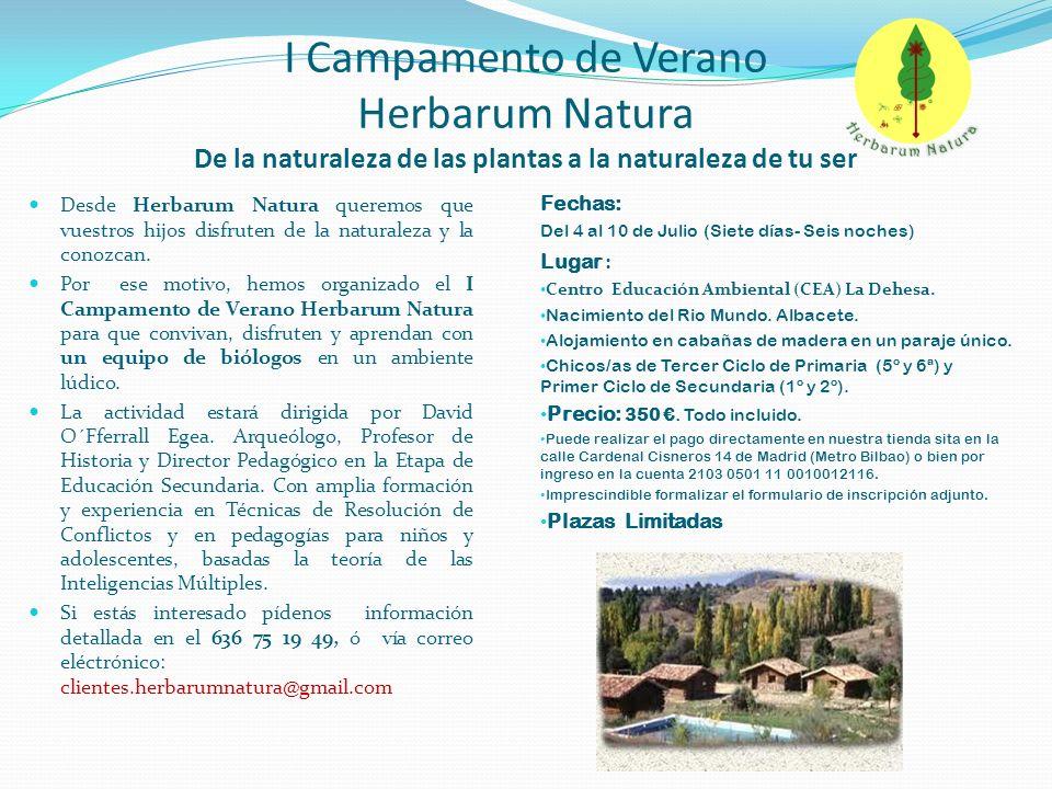 I Campamento de Verano Herbarum Natura De la naturaleza de las plantas a la naturaleza de tu ser Fechas: Del 4 al 10 de Julio (Siete días- Seis noches