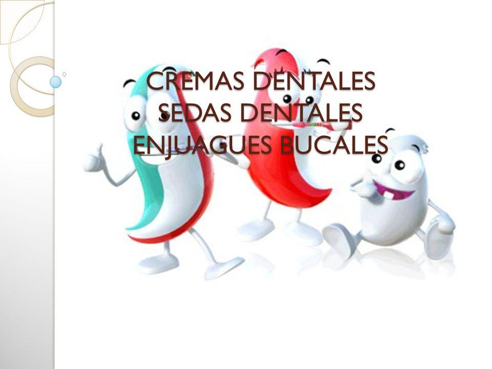 CREMAS DENTALES SEDAS DENTALES ENJUAGUES BUCALES