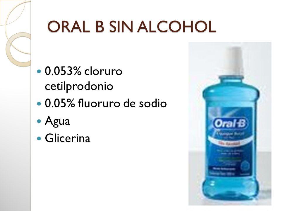 ORAL B SIN ALCOHOL 0.053% cloruro cetilprodonio 0.05% fluoruro de sodio Agua Glicerina