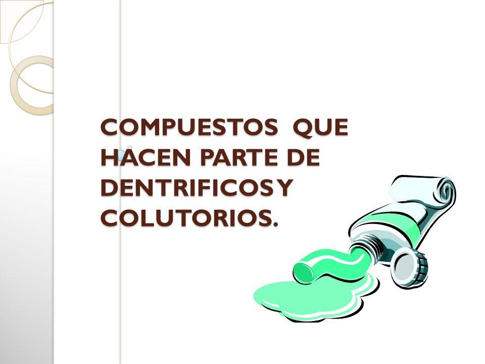 COMPUESTOS QUE HACEN PARTE DE DENTRIFICOS Y COLUTORIOS.