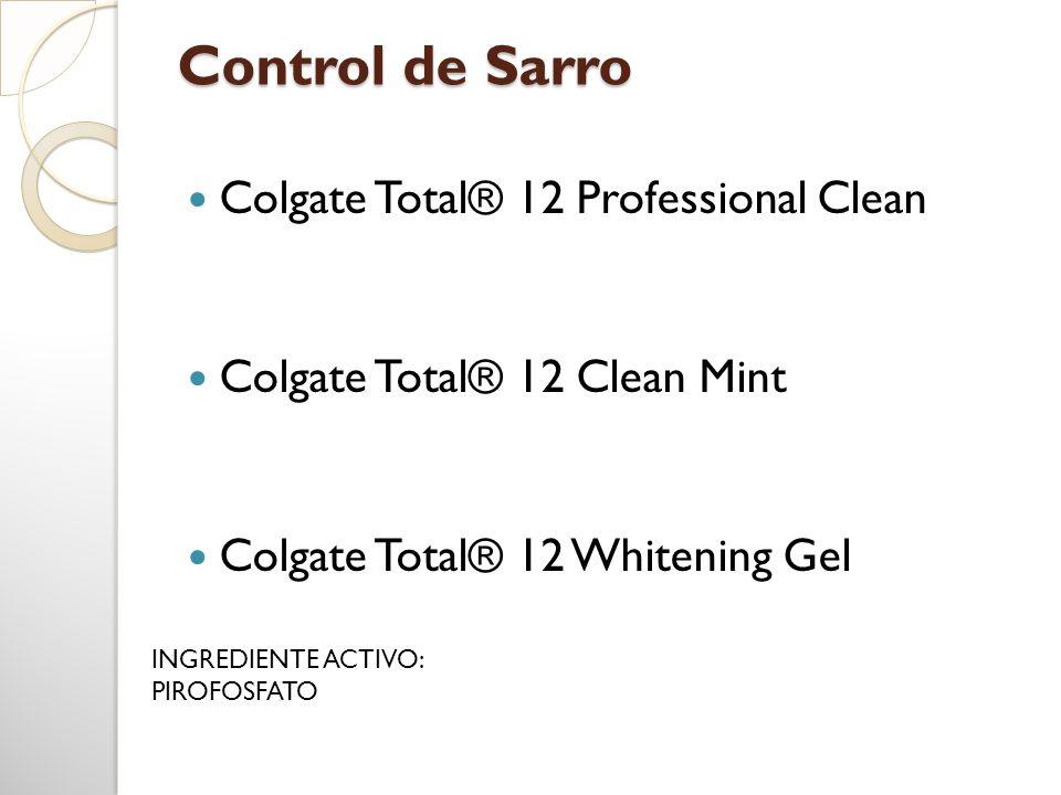 Control de Sarro Colgate Total® 12 Professional Clean Colgate Total® 12 Clean Mint Colgate Total® 12 Whitening Gel INGREDIENTE ACTIVO: PIROFOSFATO