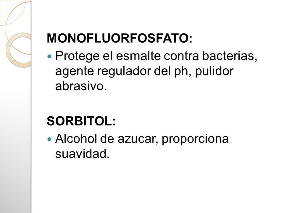 MONOFLUORFOSFATO: Protege el esmalte contra bacterias, agente regulador del ph, pulidor abrasivo. SORBITOL: Alcohol de azucar, proporciona suavidad.