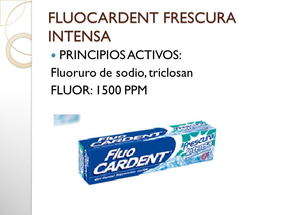FLUOCARDENT FRESCURA INTENSA PRINCIPIOS ACTIVOS: Fluoruro de sodio, triclosan FLUOR: 1500 PPM