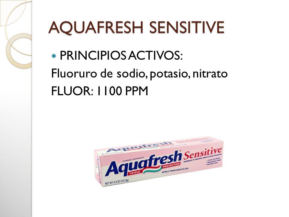 AQUAFRESH SENSITIVE PRINCIPIOS ACTIVOS: Fluoruro de sodio, potasio, nitrato FLUOR: 1100 PPM