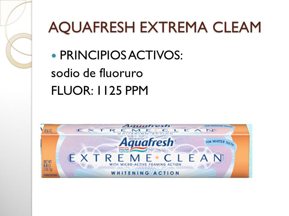 AQUAFRESH EXTREMA CLEAM PRINCIPIOS ACTIVOS: sodio de fluoruro FLUOR: 1125 PPM