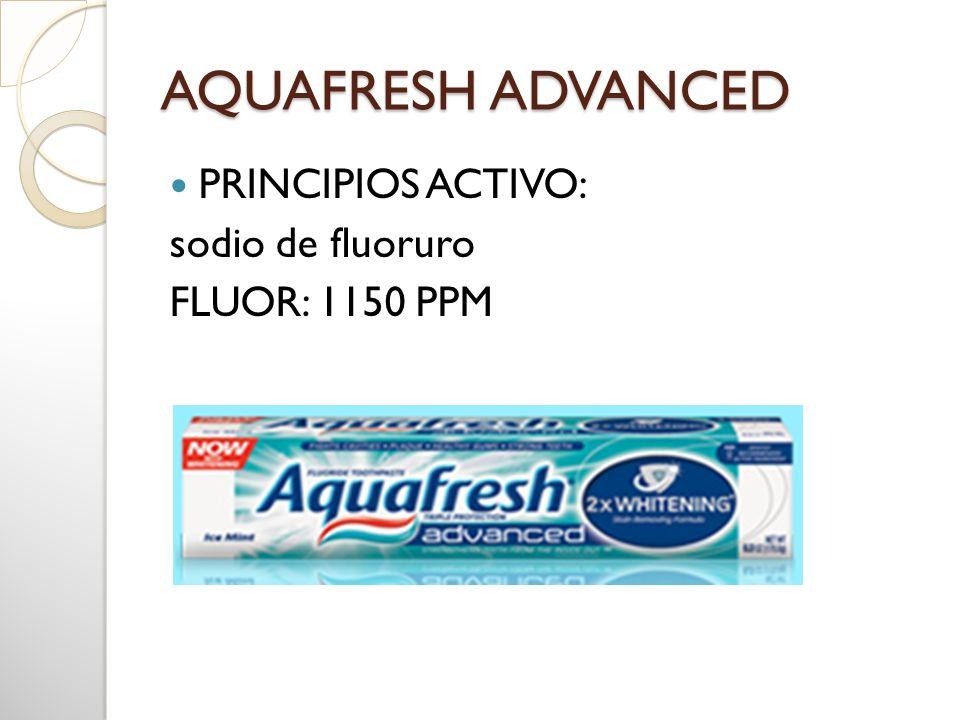 AQUAFRESH ADVANCED PRINCIPIOS ACTIVO: sodio de fluoruro FLUOR: 1150 PPM