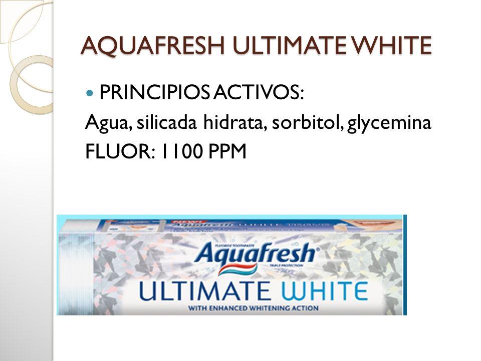 AQUAFRESH ULTIMATE WHITE PRINCIPIOS ACTIVOS: Agua, silicada hidrata, sorbitol, glycemina FLUOR: 1100 PPM