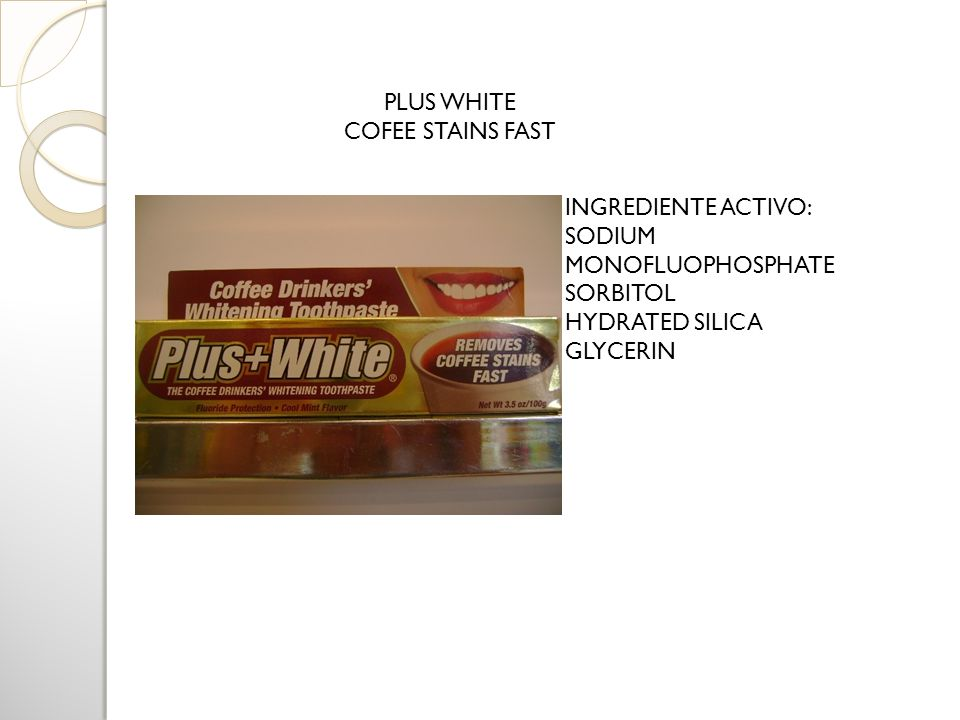 PLUS WHITE COFEE STAINS FAST INGREDIENTE ACTIVO: SODIUM MONOFLUOPHOSPHATE SORBITOL HYDRATED SILICA GLYCERIN