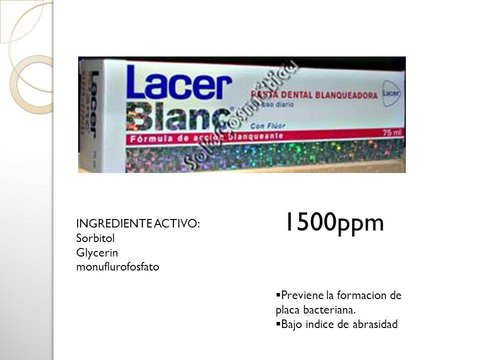 INGREDIENTE ACTIVO: Sorbitol Glycerin monuflurofosfato Previene la formacion de placa bacteriana. Bajo indice de abrasidad 1500ppm