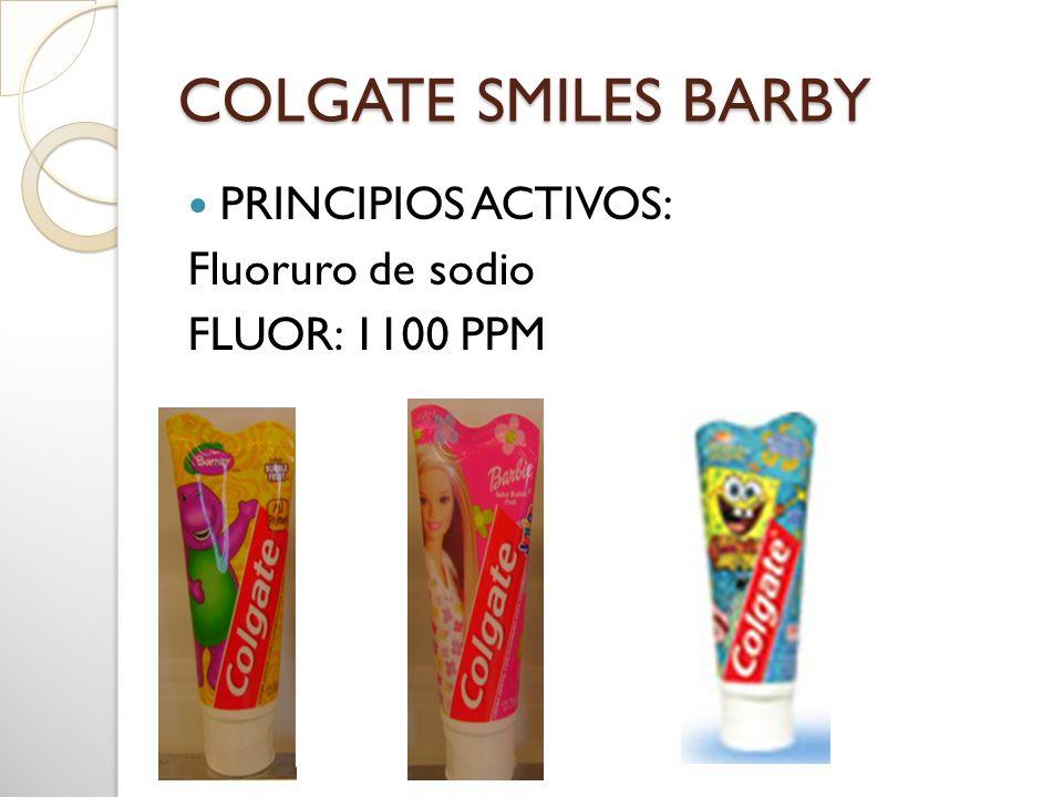 COLGATE SMILES BARBY PRINCIPIOS ACTIVOS: Fluoruro de sodio FLUOR: 1100 PPM
