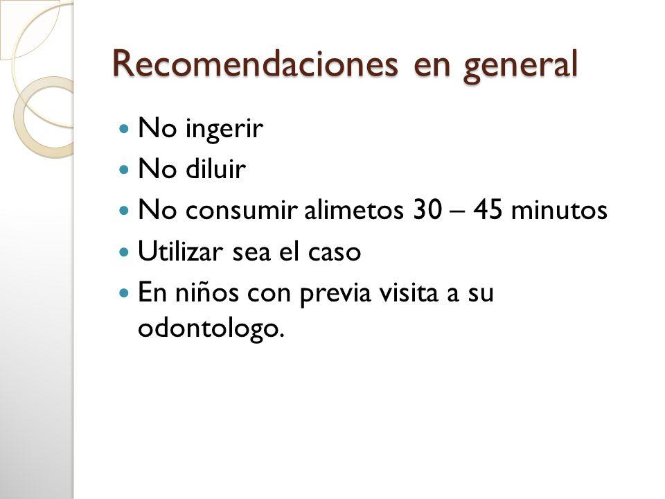 Recomendaciones en general No ingerir No diluir No consumir alimetos 30 – 45 minutos Utilizar sea el caso En niños con previa visita a su odontologo.