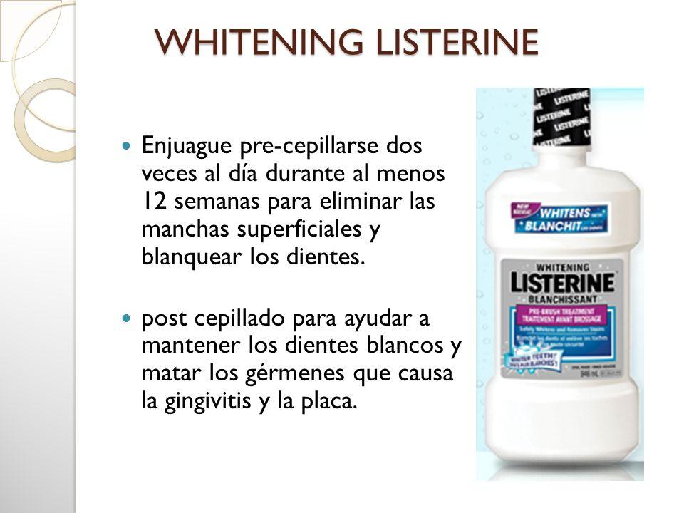 WHITENING LISTERINE WHITENING LISTERINE Enjuague pre-cepillarse dos veces al día durante al menos 12 semanas para eliminar las manchas superficiales y