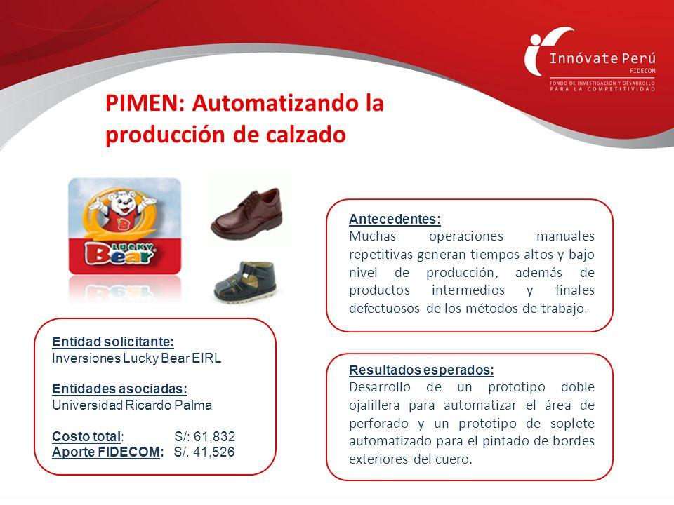 PIMEN: Automatizando la producción de calzado Entidad solicitante: Inversiones Lucky Bear EIRL Entidades asociadas: Universidad Ricardo Palma Costo to