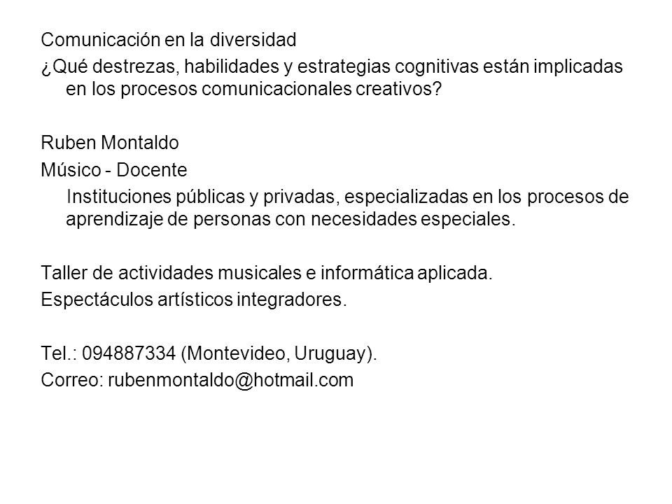 Comunicación en la diversidad ¿Qué destrezas, habilidades y estrategias cognitivas están implicadas en los procesos comunicacionales creativos? Ruben