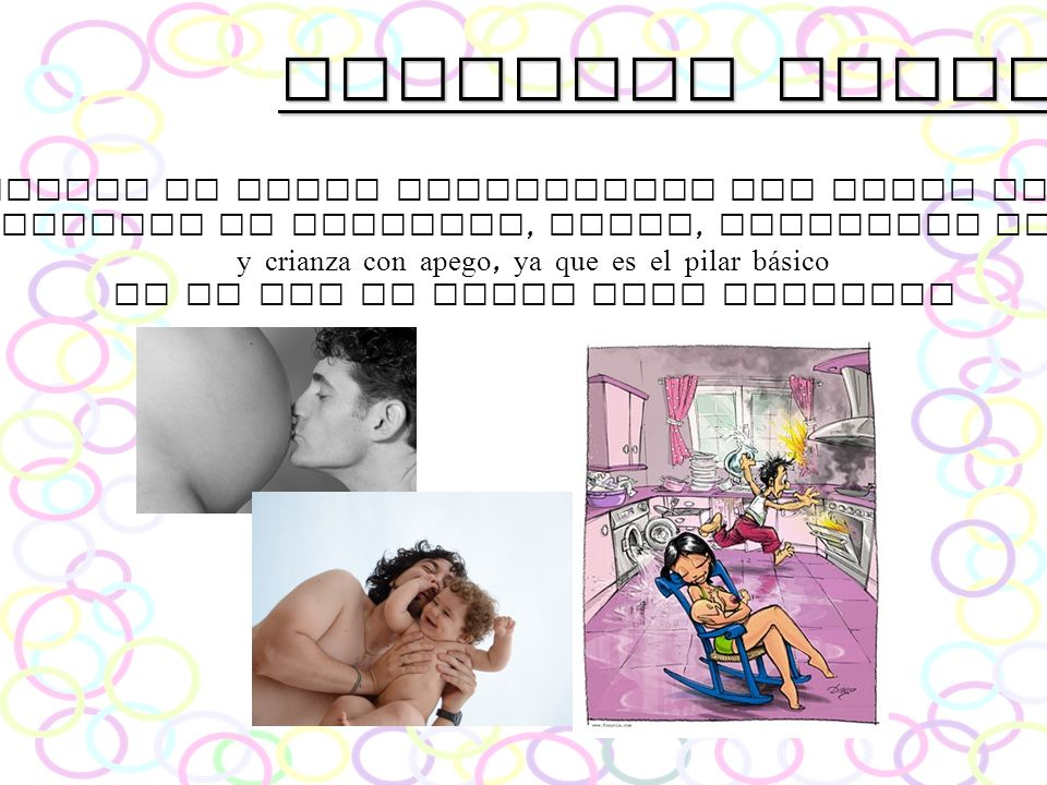 Nuestros objetivos 6.- Defender el papel fundamental del padre durante los procesos de embarazo, parto, lactancia materna y crianza con apego, ya que