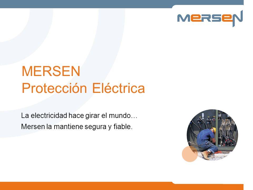 MERSEN Protección Eléctrica La electricidad hace girar el mundo… Mersen la mantiene segura y fiable.